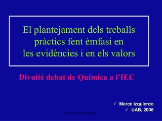 El plantejament dels treballs pràctics fent èmfasi en   les evidències i en els valors
