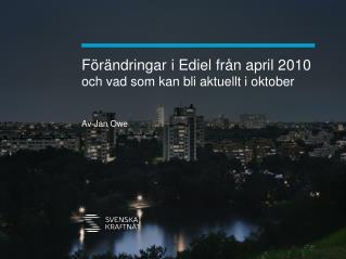 Förändringar i Ediel från april 2010  och vad som kan bli aktuellt i oktober