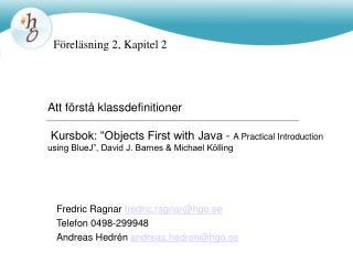 Fredric Ragnar  fredric.ragnar@hgo.se Telefon 0498-299948 Andreas Hedrén  andreas.hedren@hgo.se