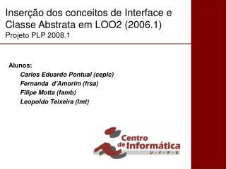 Inserção dos conceitos de Interface e Classe Abstrata em LOO2 (2006.1) Projeto PLP 2008.1