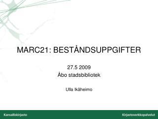 MARC21: BESTÅNDSUPPGIFTER