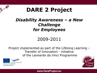 DARE 2 Project Disability Awareness – a New Challenge  for Employees 2009-2011