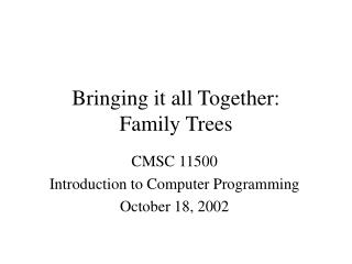 Bringing it all Together: Family Trees