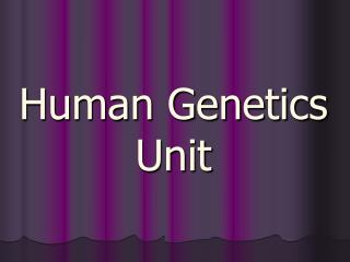 Human Genetics  Unit