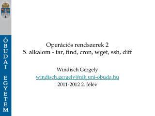 Operációs rendszerek 2 5. alkalom -  tar, find, cron, wget, ssh, diff