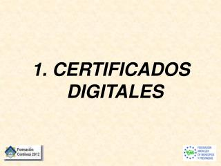 1. CERTIFICADOS DIGITALES