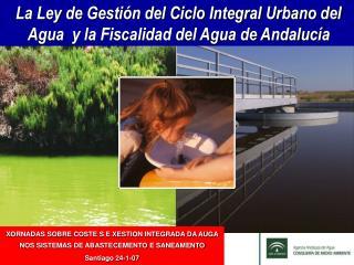 La Ley de Gestión del Ciclo Integral Urbano del Agua  y la Fiscalidad del Agua de Andalucía