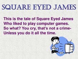 Square Eyed James