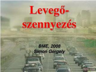Leveg?-szennyez�s BME, 2008 Simon Gergely