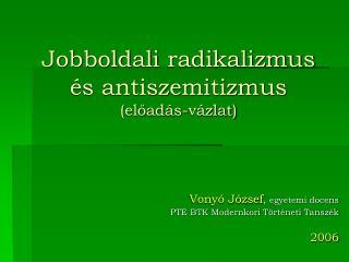 Jobboldali radikalizmus  és antiszemitizmus (előadás-vázlat)