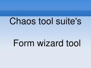 Chaos tool suite's Form wizard tool