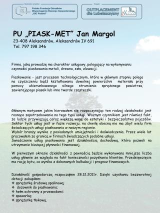 """PU """"PIASK-MET"""" Jan Margol 23-408 Aleksandrów, Aleksandrów IV 691 Tel. 797198 346"""