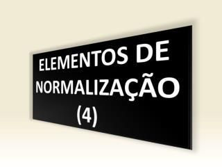 ELEMENTOS DE NORMALIZAÇÃO (4)