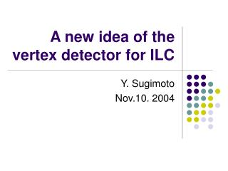 A new idea of the vertex detector for ILC