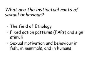 What are the instinctual roots of sexual behaviour?