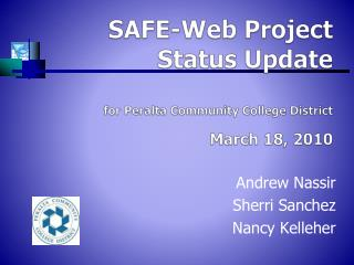 SAFE-Web Project Status Update for Peralta Community College District  March 18, 2010