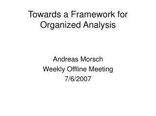 Towards a Framework for Organized Analysis