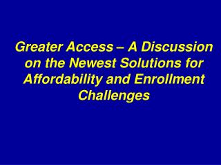 Greater Access – A Discussion on the Newest Solutions for Affordability and Enrollment Challenges