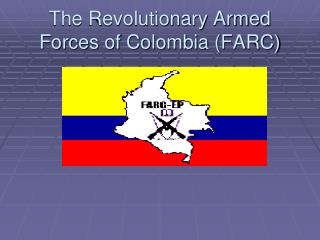 The Revolutionary Armed Forces of Colombia (FARC)