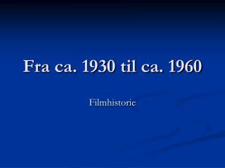 Fra ca. 1930 til ca. 1960