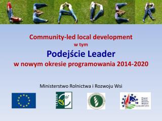Community-led local development w tym Podejście Leader w nowym okresie programowania 2014-2020