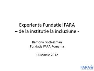 Experienta Fundatiei  FARA  – de la  institutie  la  incluziune  -