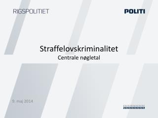 Straffelovskriminalitet Centrale nøgletal