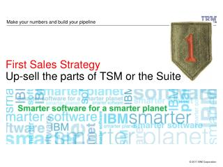 First Sales Strategy Up-sell the parts of TSM or the Suite
