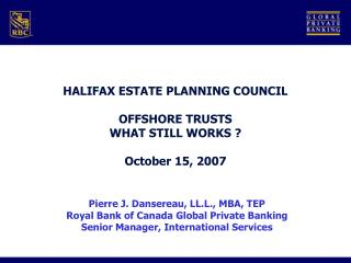 HALIFAX ESTATE PLANNING COUNCIL OFFSHORE TRUSTS WHAT STILL WORKS ? October 15, 2007