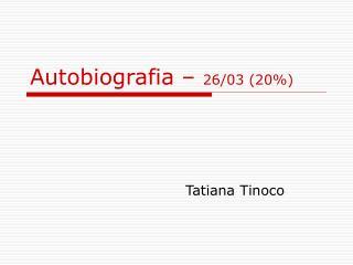 Autobiografia –  26/03 (20%)