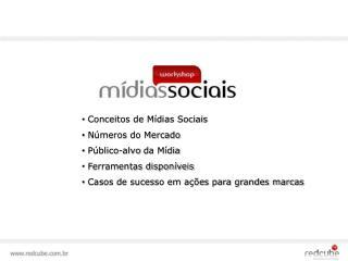 Conceitos de Mídias Sociais  Números do Mercado Público-alvo  da Mídia  Ferramentas disponíveis