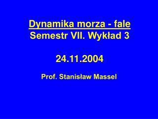 Dynamika morza - fale Semestr VII. Wykład 3 24.11.2004
