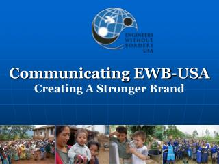 Communicating EWB-USA Creating A Stronger Brand