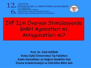 IVF ?�in Ovaryan Stim�lasyonda  GnRH Agonistleri mi, Antagonistleri mi?