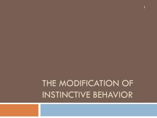 The Modification of Instinctive Behavior