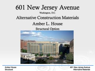 601 New Jersey Avenue Washington, D.C. Alternative Construction Materials Amber L. House Structural Option