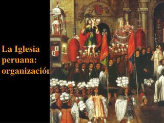 La Iglesia peruana: organización