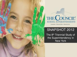 SNAPSHOT 2012 The 8 th  Triennial Study of the Superintendency in New York