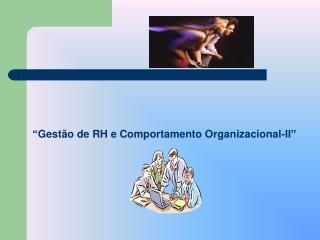 """""""Gestão de RH e Comportamento Organizacional-II"""""""
