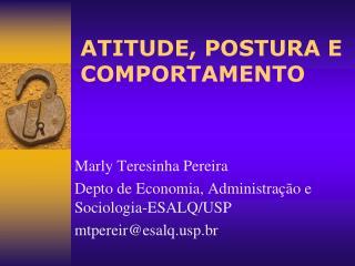 ATITUDE, POSTURA E COMPORTAMENTO