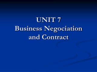 UNIT 7  Business Negociation and Contract