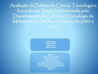 Coordenação: Sonia Natal Marly Cruz Zulmira Hartz Equipe: Lígia Vieira da Silva Sandra Chaves