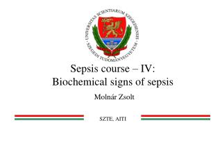 Sepsis course – IV: Biochemical signs of sepsis Molnár Zsolt SZTE, AITI