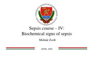 Sepsis course – IV: Biochemical signs of sepsis Molnár Zsolt SZTE, AITI
