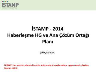 İSTAMP - 2014 Haberleşme HG ve Ana Çözüm Ortağı Planı (GÜN/AY/2014)