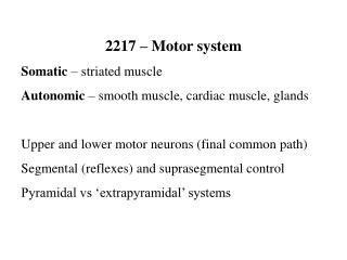 2217 – Motor system Somatic  – striated muscle Autonomic  – smooth muscle, cardiac muscle, glands