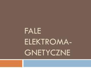 Fale  elektroma-gnetyczne