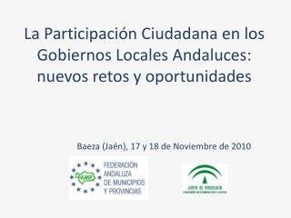 La Participación Ciudadana en los Gobiernos Locales Andaluces: nuevos retos y oportunidades