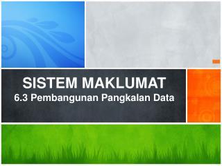 SISTEM MAKLUMAT 6.3 Pembangunan  Pangkalan  Data