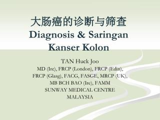 大肠癌的诊断与筛查 Diagnosis & Saringan Kanser Kolon